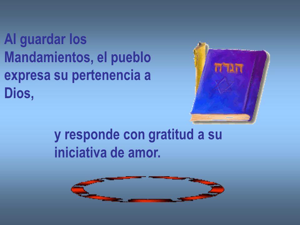 Al guardar los Mandamientos, el pueblo expresa su pertenencia a Dios, y responde con gratitud a su iniciativa de amor.