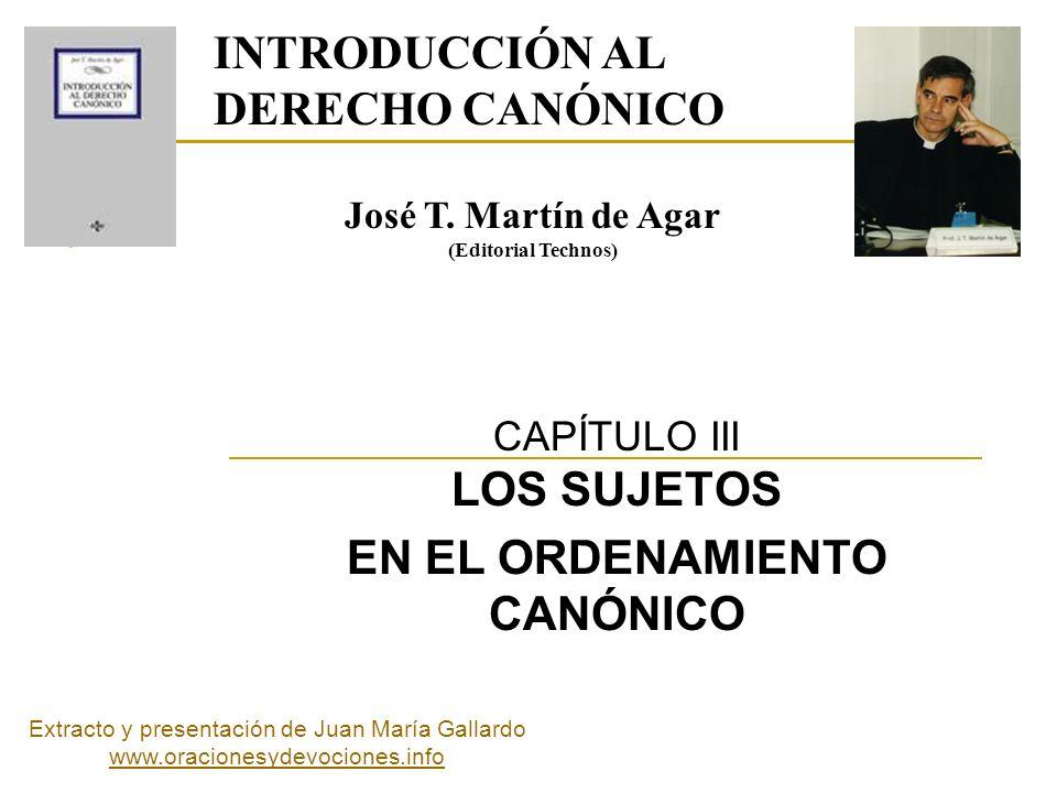 CAPÍTULO III LOS SUJETOS EN EL ORDENAMIENTO CANÓNICO INTRODUCCIÓN AL DERECHO CANÓNICO José T. Martín de Agar (Editorial Technos) Extracto y presentaci