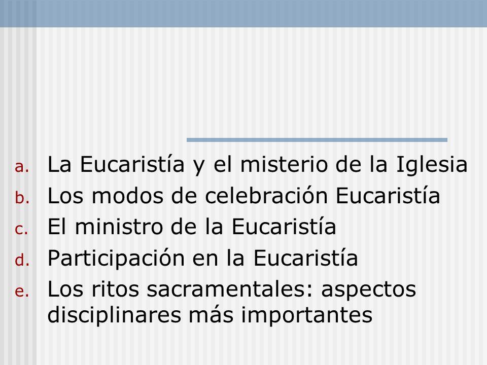 a. La Eucaristía y el misterio de la Iglesia b. Los modos de celebración Eucaristía c. El ministro de la Eucaristía d. Participación en la Eucaristía