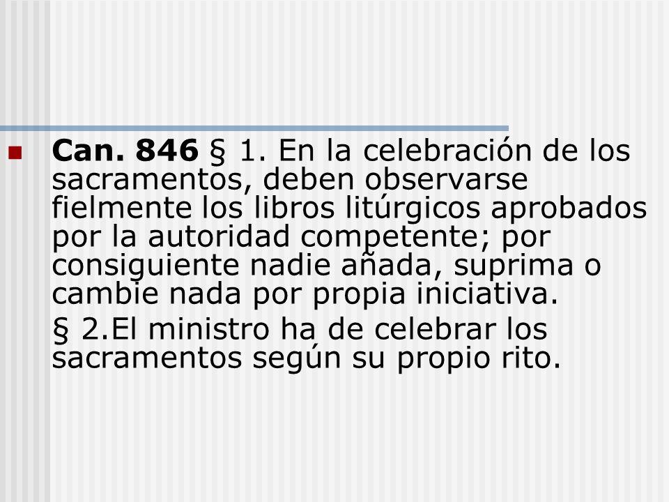 Can. 846 § 1. En la celebración de los sacramentos, deben observarse fielmente los libros litúrgicos aprobados por la autoridad competente; por consig
