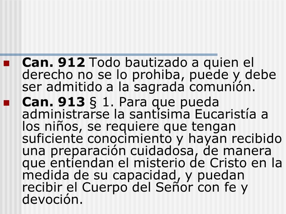 Can. 912 Todo bautizado a quien el derecho no se lo prohiba, puede y debe ser admitido a la sagrada comunión. Can. 913 § 1. Para que pueda administrar