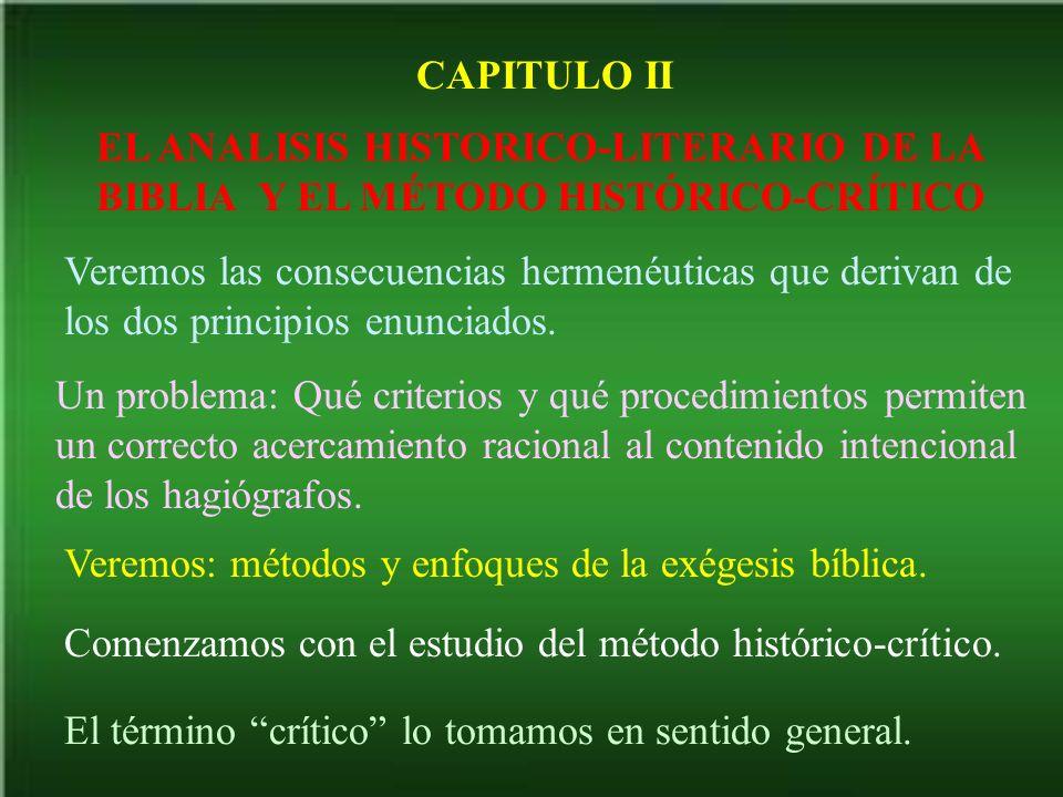 CAPITULO II EL ANALISIS HISTORICO-LITERARIO DE LA BIBLIA Y EL MÉTODO HISTÓRICO-CRÍTICO Veremos las consecuencias hermenéuticas que derivan de los dos principios enunciados.