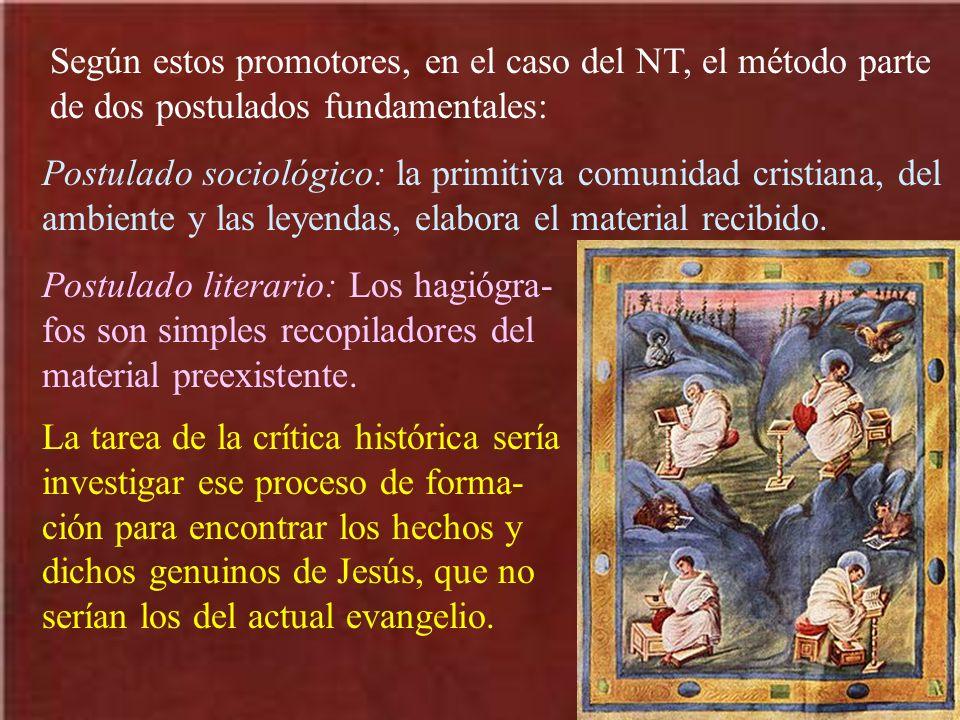 Según estos promotores, en el caso del NT, el método parte de dos postulados fundamentales: Postulado sociológico: la primitiva comunidad cristiana, del ambiente y las leyendas, elabora el material recibido.
