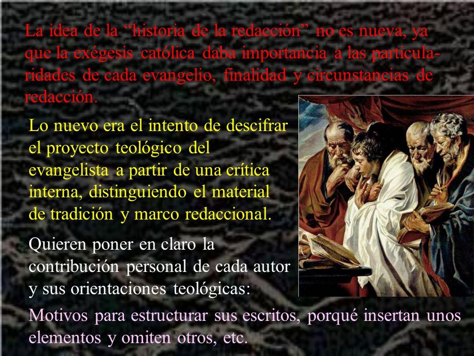 La idea de la historia de la redacción no es nueva, ya que la exégesis católica daba importancia a las particula- ridades de cada evangelio, finalidad y circunstancias de redacción.
