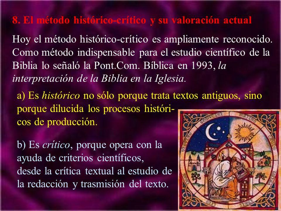 8. El método histórico-crítico y su valoración actual Hoy el método histórico-crítico es ampliamente reconocido. Como método indispensable para el est