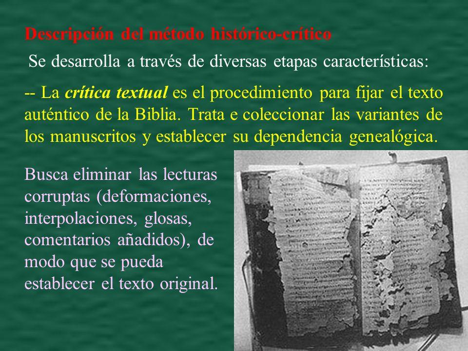 Descripción del método histórico-crítico Se desarrolla a través de diversas etapas características: -- La crítica textual es el procedimiento para fijar el texto auténtico de la Biblia.
