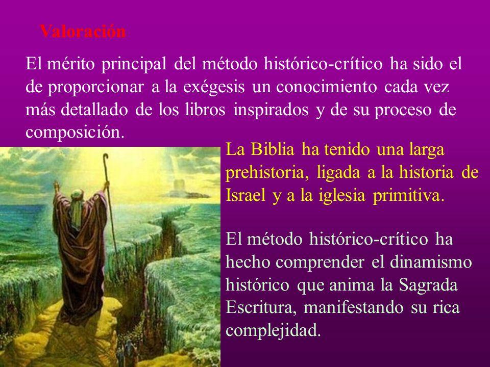 Valoración El mérito principal del método histórico-crítico ha sido el de proporcionar a la exégesis un conocimiento cada vez más detallado de los libros inspirados y de su proceso de composición.