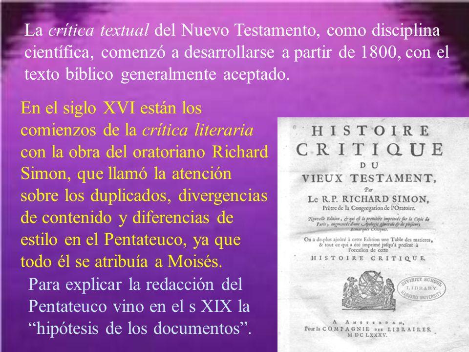 La crítica textual del Nuevo Testamento, como disciplina científica, comenzó a desarrollarse a partir de 1800, con el texto bíblico generalmente aceptado.