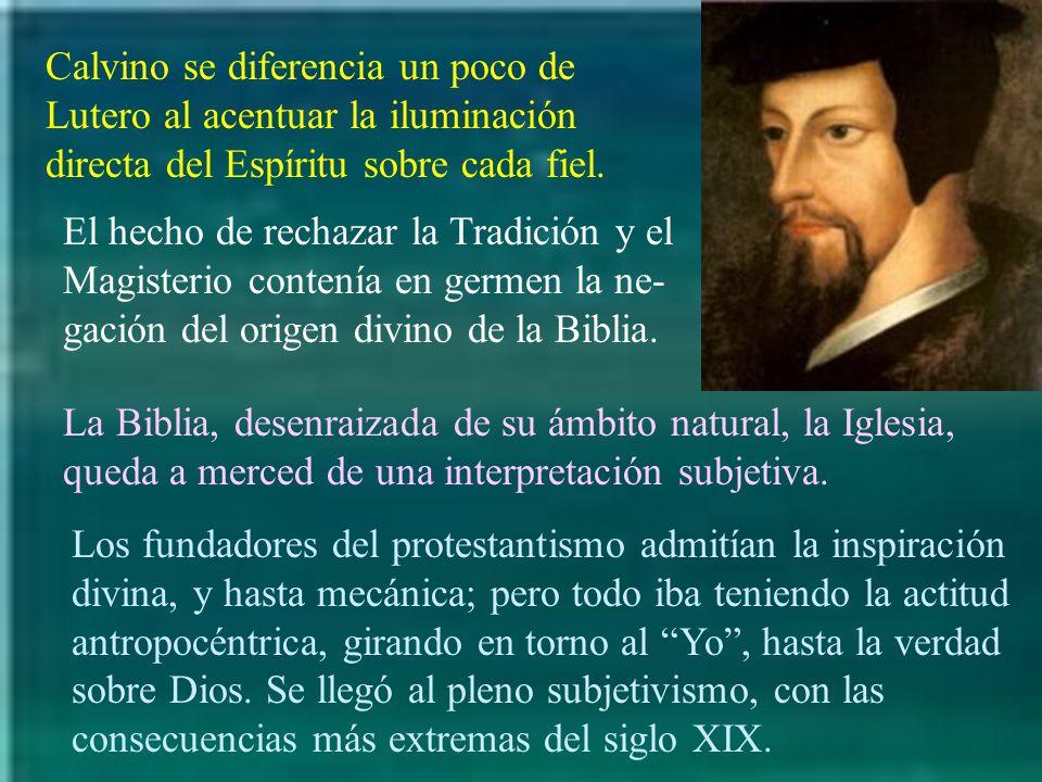 Calvino se diferencia un poco de Lutero al acentuar la iluminación directa del Espíritu sobre cada fiel.