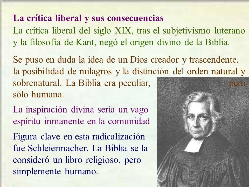 La crítica liberal y sus consecuencias La crítica liberal del siglo XIX, tras el subjetivismo luterano y la filosofía de Kant, negó el origen divino de la Biblia.
