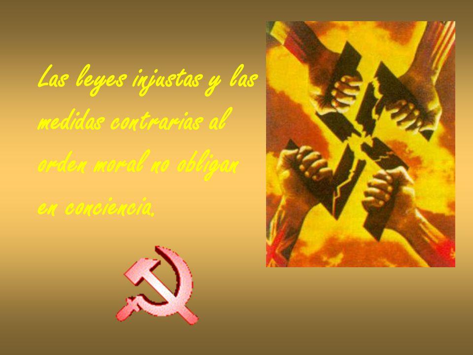 Las leyes injustas y las medidas contrarias al orden moral no obligan en conciencia.