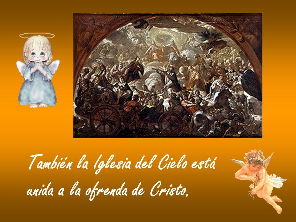 También la Iglesia del Cielo está unida a la ofrenda de Cristo.
