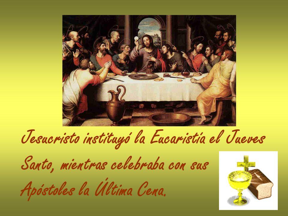 Jesucristo instituyó la Eucaristía el Jueves Santo, mientras celebraba con sus Apóstoles la Última Cena.