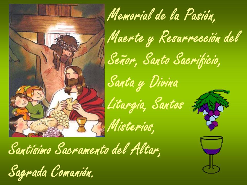 Memorial de la Pasión, Muerte y Resurrección del Señor, Santo Sacrificio, Santa y Divina Liturgia, Santos Misterios, Santísimo Sacramento del Altar, S