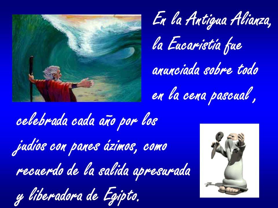 En la Antigua Alianza, la Eucaristía fue anunciada sobre todo en la cena pascual, celebrada cada año por los judíos con panes ázimos, como recuerdo de