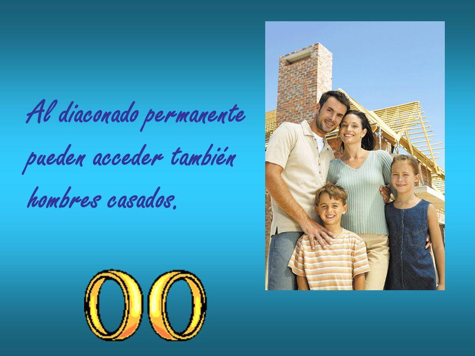 Al diaconado permanente pueden acceder también hombres casados.