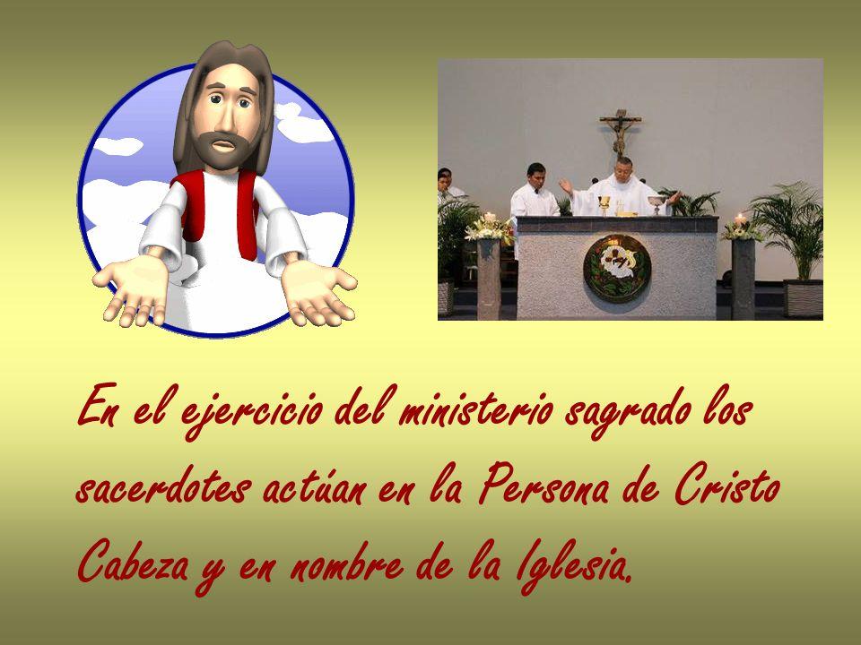 En el ejercicio del ministerio sagrado los sacerdotes actúan en la Persona de Cristo Cabeza y en nombre de la Iglesia.