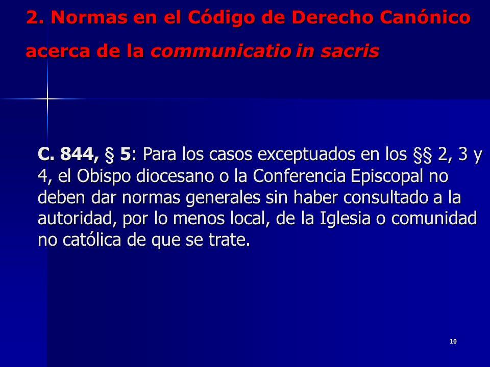 9 2. Normas en el Código de Derecho Canónico acerca de la communicatio in sacris C. 844, § 4: Si hay peligro de muerte o, a juicio del Obispo diocesan