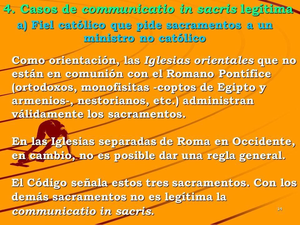 13 a) Fiel católico que pide sacramentos a un ministro no católico Para que sea lícita tal petición, se requiere: a) Sólo es lícito pedir Eucaristía,