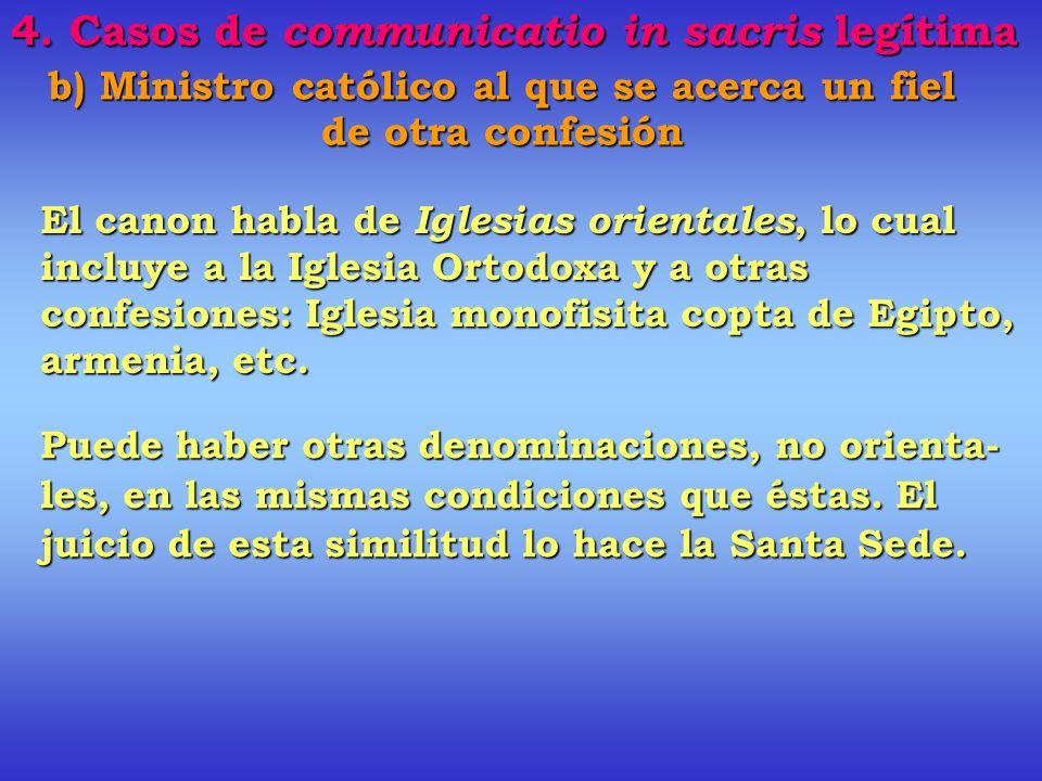 b) Ministro católico al que se acerca un fiel de otra confesión C 844, 1er supuesto: Si el fiel pertenece a una Iglesia oriental Requisitos : a) Es lícito administrar Penitencia, Eucaristía y Unción de los enfermos.