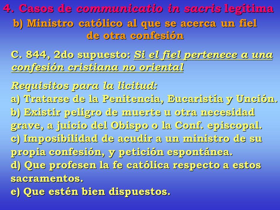 b) Ministro católico al que se acerca un fiel de otra confesión Para estos fieles no se exige ningún requisito de necesidad: sólo que lo soliciten espontáneamente.