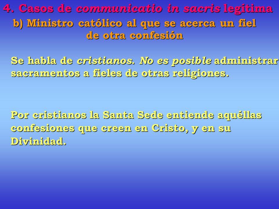 b) Ministro católico al que se acerca un fiel de otra confesión C. 844, 2do supuesto: Si el fiel pertenece a una confesión cristiana no oriental Requi