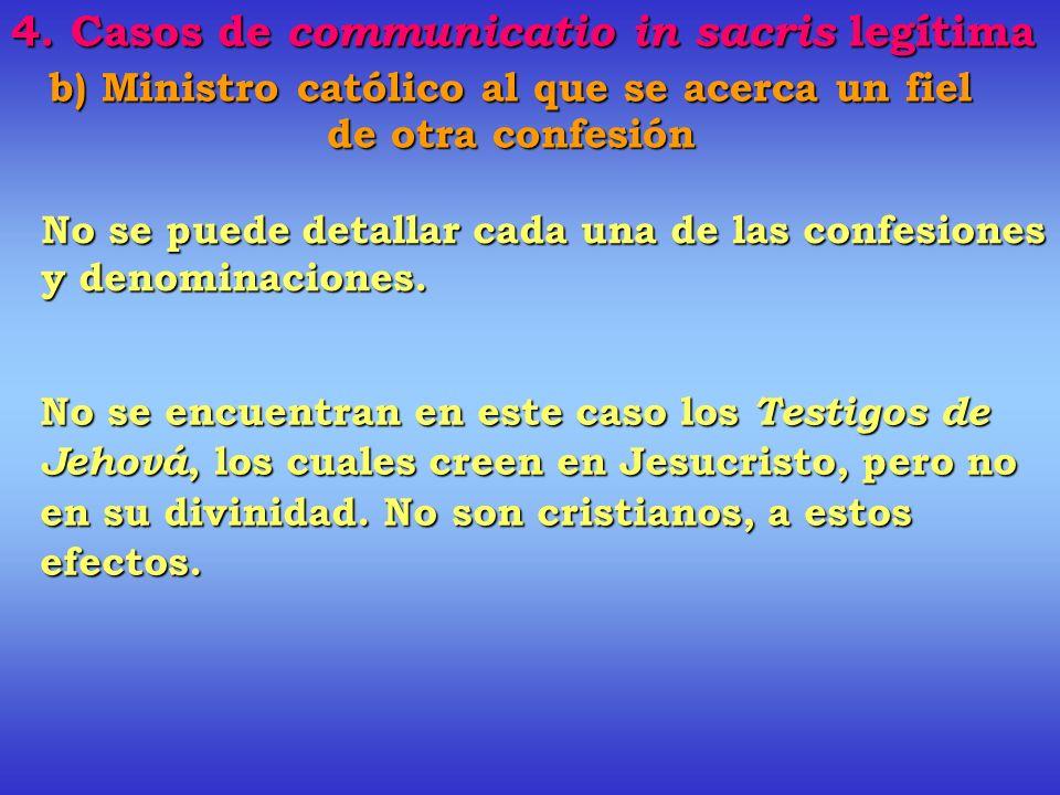 b) Ministro católico al que se acerca un fiel de otra confesión Se habla de cristianos. No es posible administrar sacramentos a fieles de otras religi