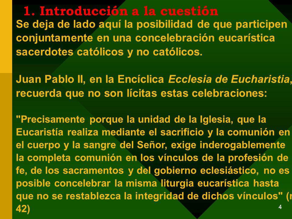 3 1. Introducción a la cuestión Pero se deben tener en cuenta las razones de la unidad: - los sacramentos y los bienes sagrados en general representan