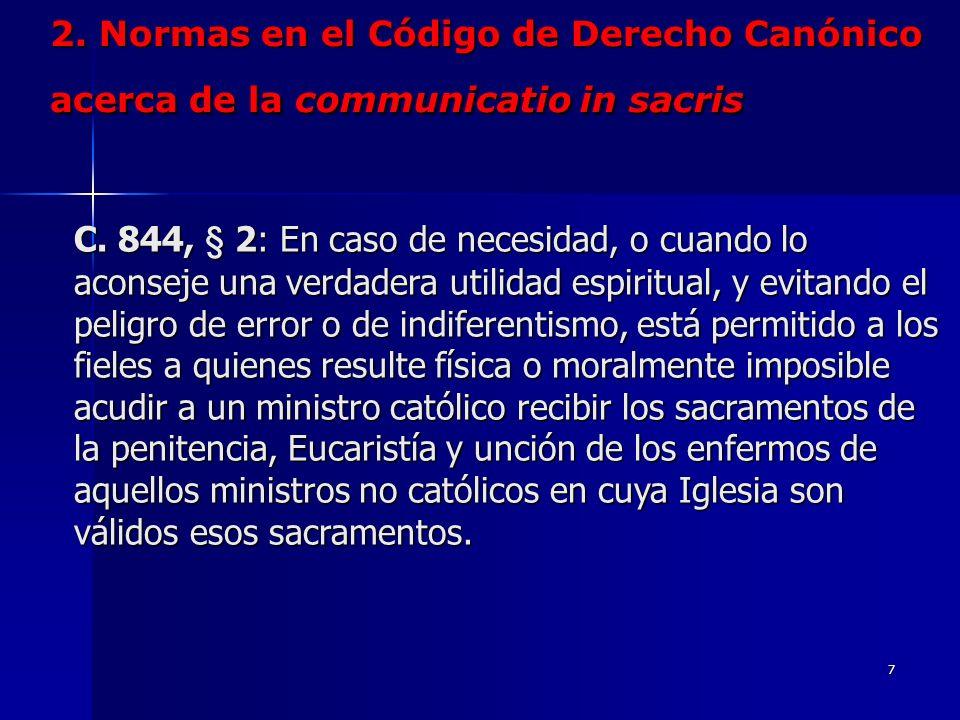 6 2. Normas en el Código de Derecho Canónico acerca de la communicatio in sacris C. 844 § 1: Los ministros católicos administran los sacramentos lícit