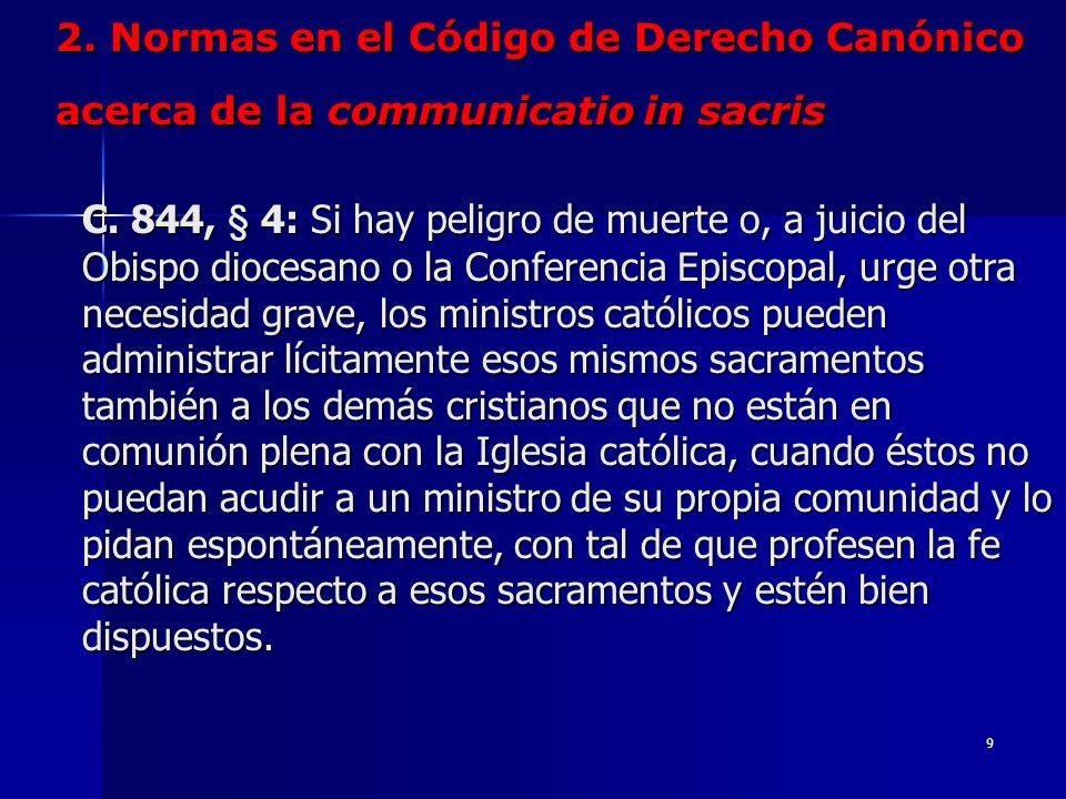 8 2. Normas en el Código de Derecho Canónico acerca de la communicatio in sacris C. 844, § 3: Los ministros católicos administran lícitamente los sacr