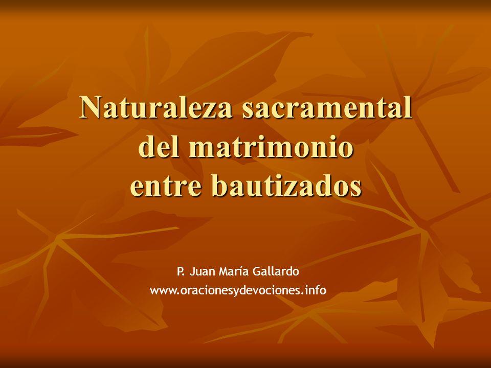Naturaleza sacramental del matrimonio entre bautizados P. Juan María Gallardo www.oracionesydevociones.info