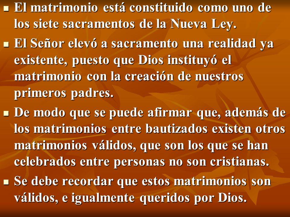 El matrimonio está constituido como uno de los siete sacramentos de la Nueva Ley. El matrimonio está constituido como uno de los siete sacramentos de