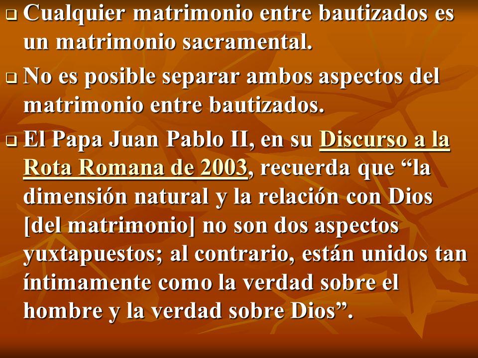 Cualquier matrimonio entre bautizados es un matrimonio sacramental. Cualquier matrimonio entre bautizados es un matrimonio sacramental. No es posible