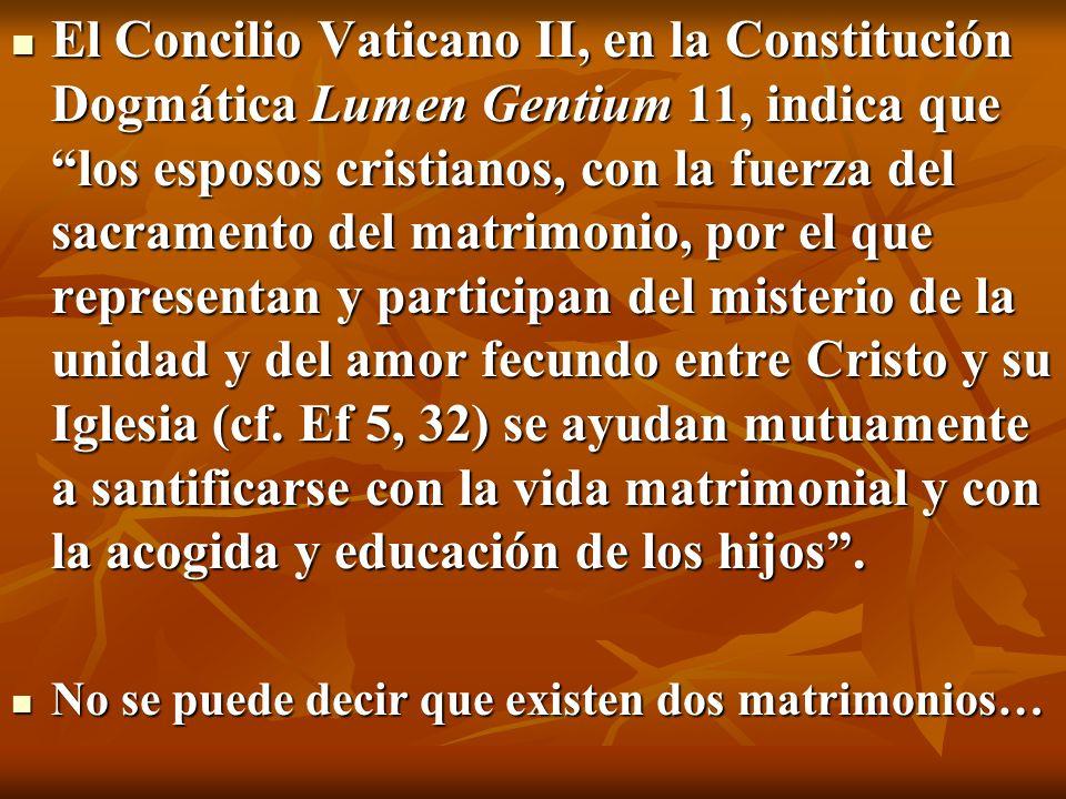 El Concilio Vaticano II, en la Constitución Dogmática Lumen Gentium 11, indica que los esposos cristianos, con la fuerza del sacramento del matrimonio
