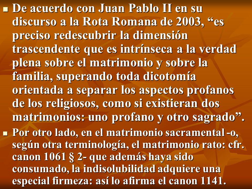 De acuerdo con Juan Pablo II en su discurso a la Rota Romana de 2003, es preciso redescubrir la dimensión trascendente que es intrínseca a la verdad p