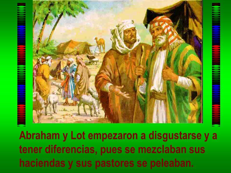 Abraham y Lot empezaron a disgustarse y a tener diferencias, pues se mezclaban sus haciendas y sus pastores se peleaban.