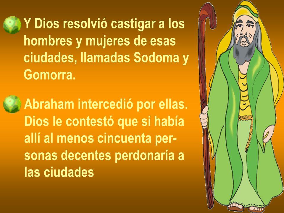Y Dios resolvió castigar a los hombres y mujeres de esas ciudades, llamadas Sodoma y Gomorra.