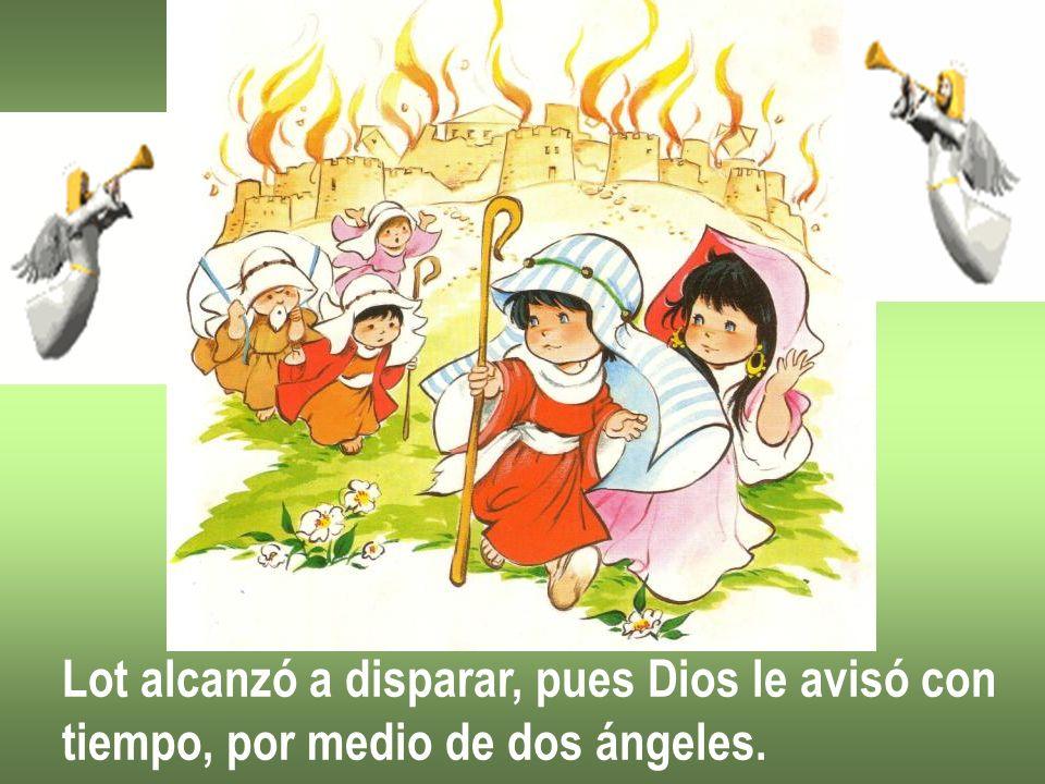 Lot alcanzó a disparar, pues Dios le avisó con tiempo, por medio de dos ángeles.