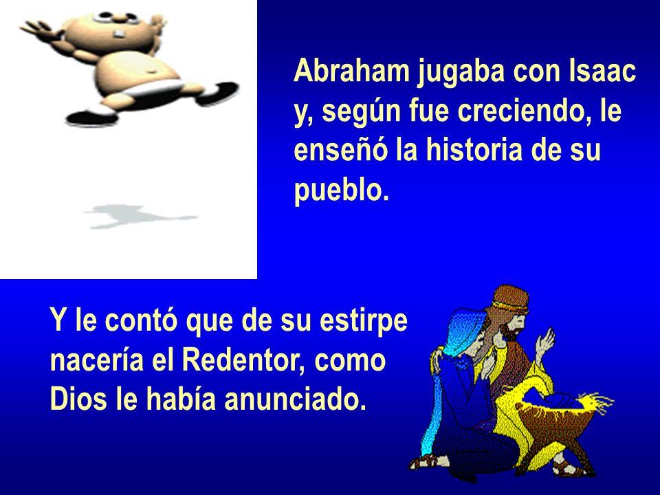 Abraham jugaba con Isaac y, según fue creciendo, le enseñó la historia de su pueblo.