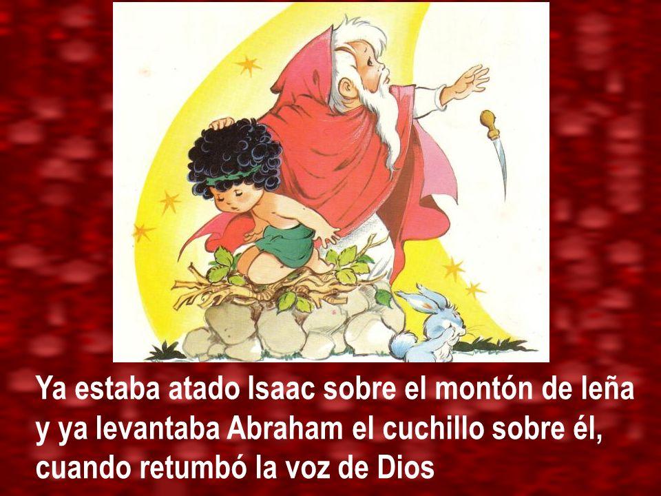 Ya estaba atado Isaac sobre el montón de leña y ya levantaba Abraham el cuchillo sobre él, cuando retumbó la voz de Dios