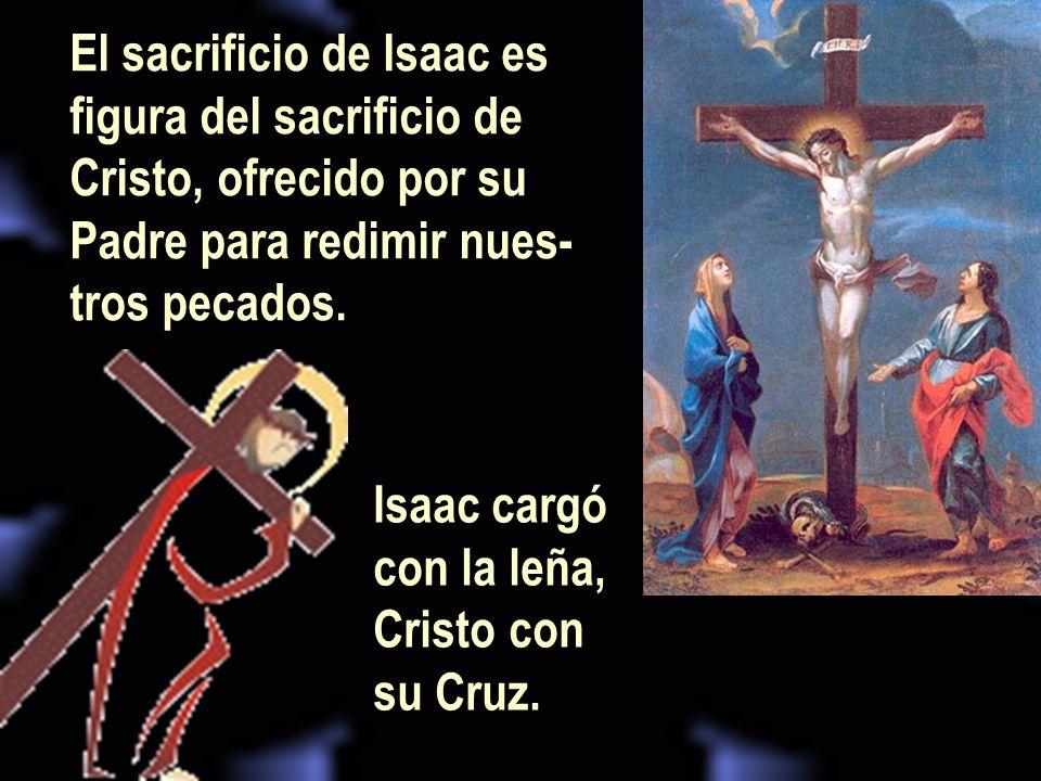 El sacrificio de Isaac es figura del sacrificio de Cristo, ofrecido por su Padre para redimir nues- tros pecados.