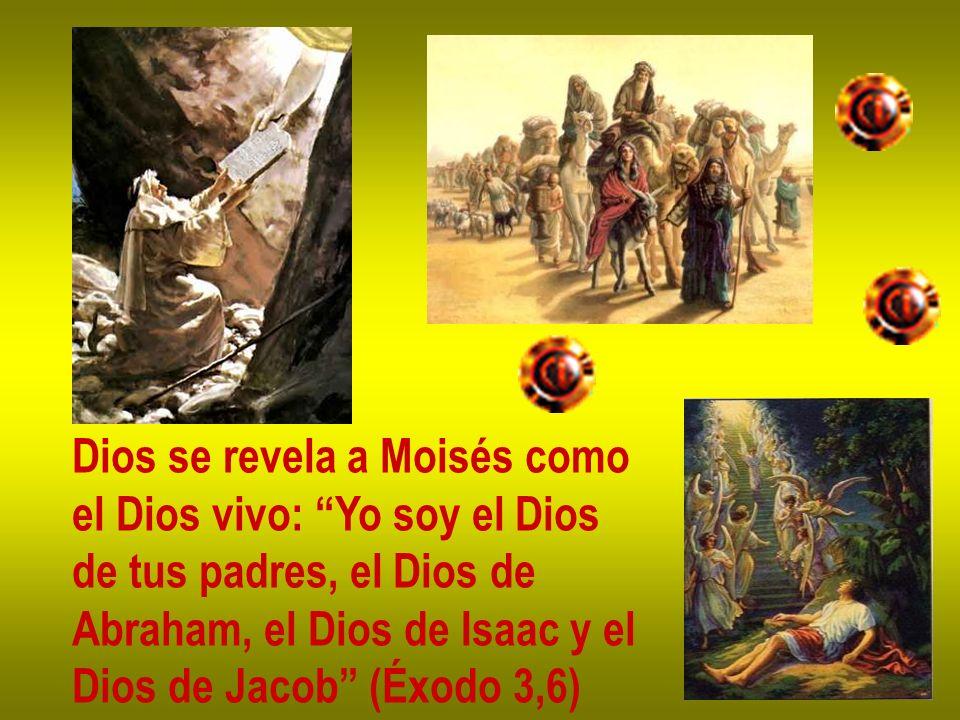 Dios se revela a Moisés como el Dios vivo: Yo soy el Dios de tus padres, el Dios de Abraham, el Dios de Isaac y el Dios de Jacob (Éxodo 3,6)