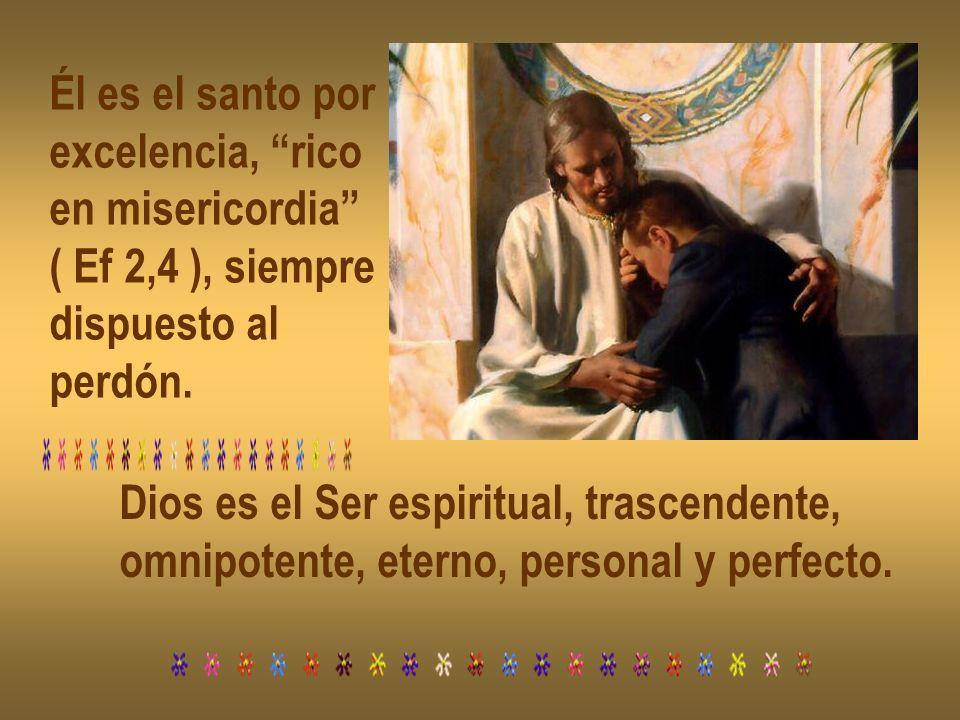 Él es el santo por excelencia, rico en misericordia ( Ef 2,4 ), siempre dispuesto al perdón.
