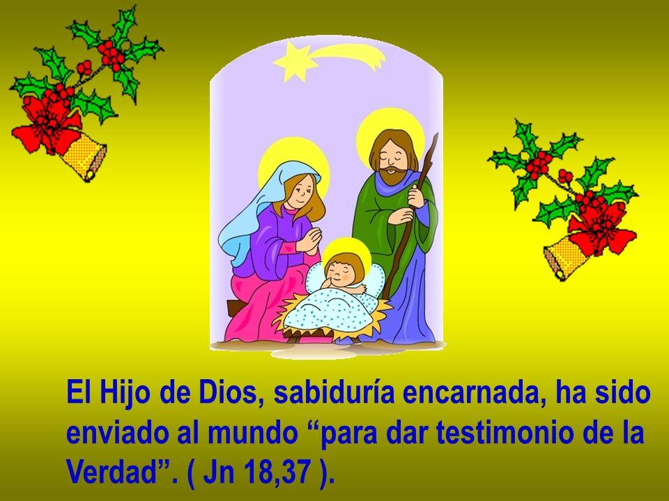 El Hijo de Dios, sabiduría encarnada, ha sido enviado al mundo para dar testimonio de la Verdad.