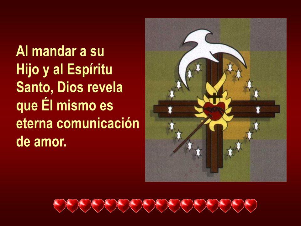 Al mandar a su Hijo y al Espíritu Santo, Dios revela que Él mismo es eterna comunicación de amor.