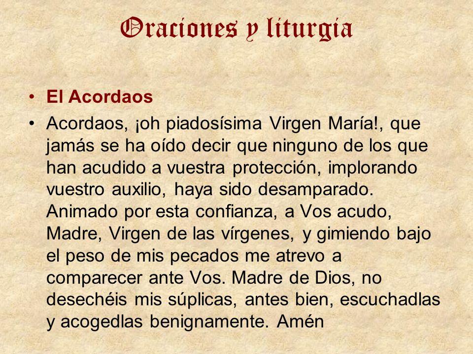Oraciones y liturgia El Acordaos Acordaos, ¡oh piadosísima Virgen María!, que jamás se ha oído decir que ninguno de los que han acudido a vuestra protección, implorando vuestro auxilio, haya sido desamparado.