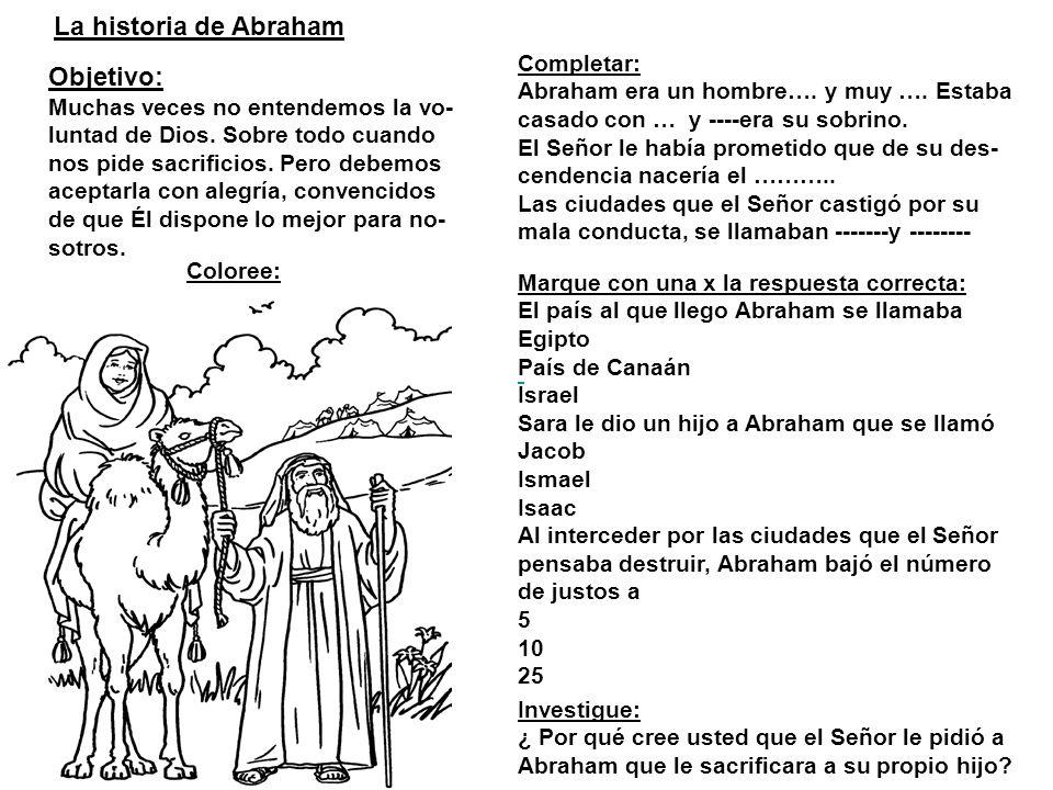 La historia de Abraham Objetivo: Muchas veces no entendemos la vo- luntad de Dios.