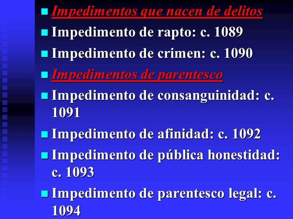 Impedimentos que nacen de delitos Impedimentos que nacen de delitos Impedimento de rapto: c. 1089 Impedimento de rapto: c. 1089 Impedimento de crimen: