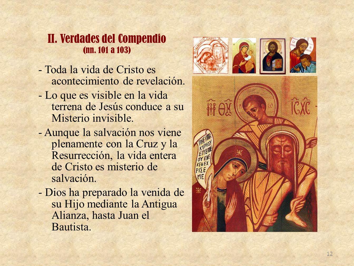 II. Verdades del Compendio (nn. 101 a 103) - Toda la vida de Cristo es acontecimiento de revelación. - Lo que es visible en la vida terrena de Jesús c