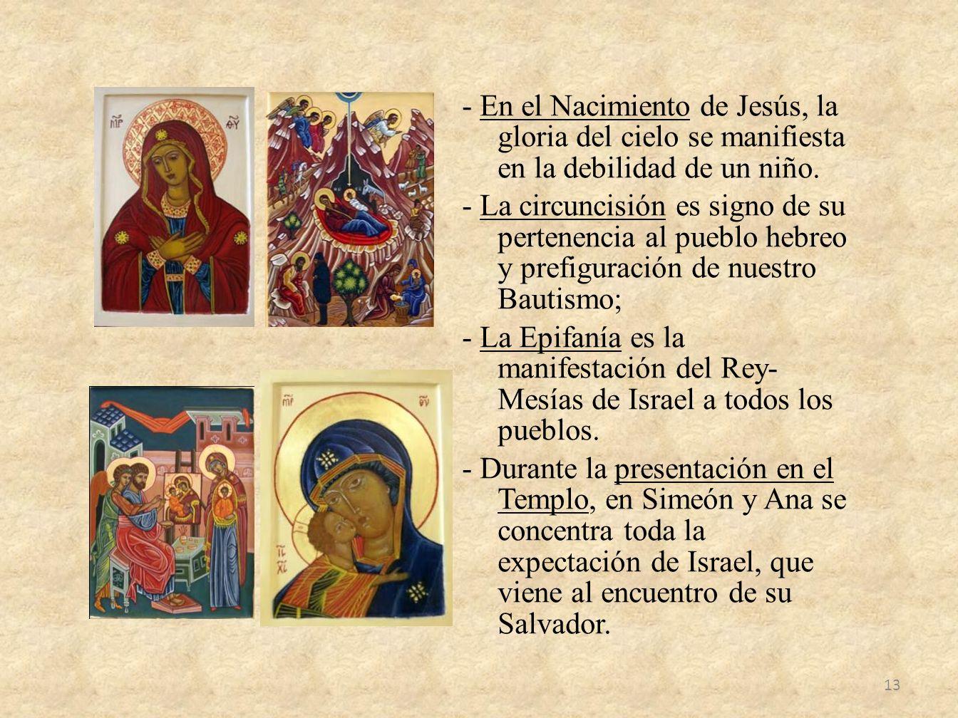 - En el Nacimiento de Jesús, la gloria del cielo se manifiesta en la debilidad de un niño. - La circuncisión es signo de su pertenencia al pueblo hebr